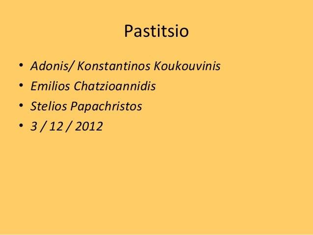 Pastitsio•   Adonis/ Konstantinos Koukouvinis•   Emilios Chatzioannidis•   Stelios Papachristos•   3 / 12 / 2012