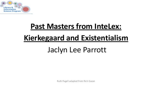 Past Masters from InteLex:Kierkegaard and ExistentialismJaclyn Lee ParrottRuth Pagell adapted from Rich Gazan