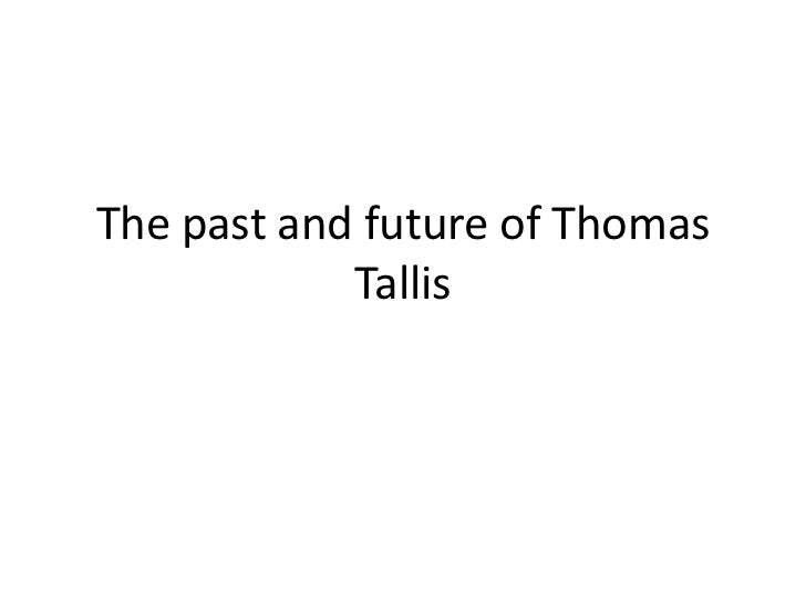 The past and future of Thomas Tallis<br />