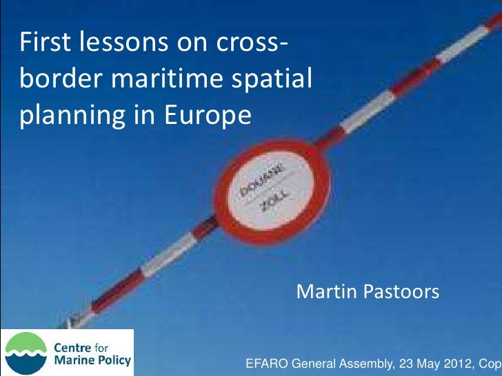 First lessons on cross-border maritime spatialplanning in Europe                        Martin Pastoors                 EF...