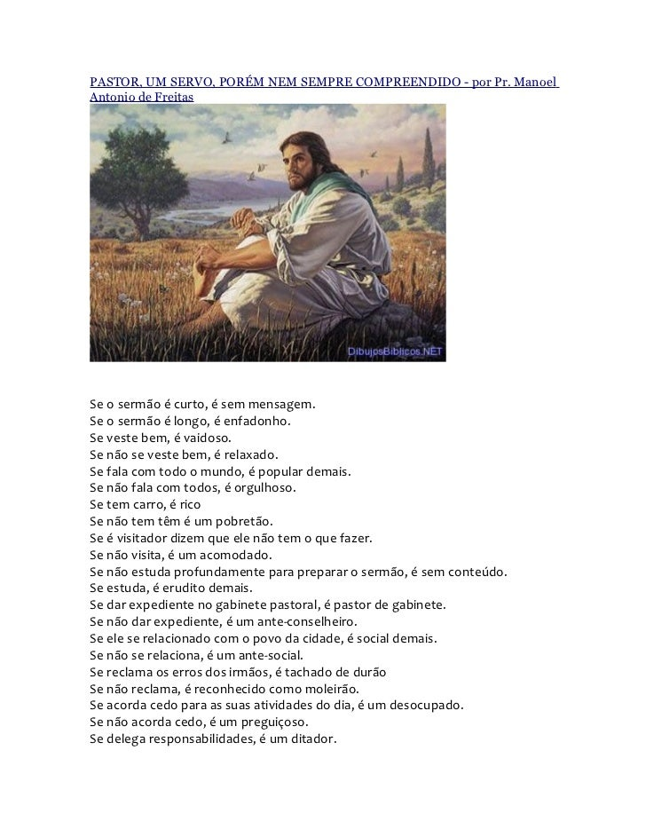 PASTOR, UM SERVO, PORÉM NEM SEMPRE COMPREENDIDO - por Pr. ManoelAntonio de FreitasSe o sermão é curto, é sem mensagem.Se o...