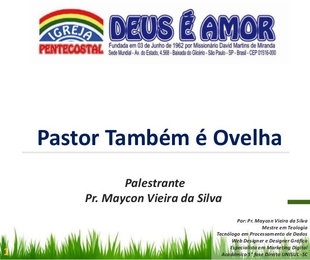 Pastor Também é Ovelha Palestrante Pr. Maycon Vieira da Silva  1  Por: Pr. Maycon Vieira da Silva Mestre em Teologia Tecnó...