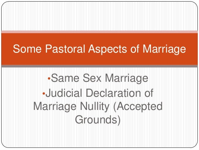 Some Pastoral Aspects of Marriage      •Same Sex Marriage     •Judicial Declaration of   Marriage Nullity (Accepted       ...