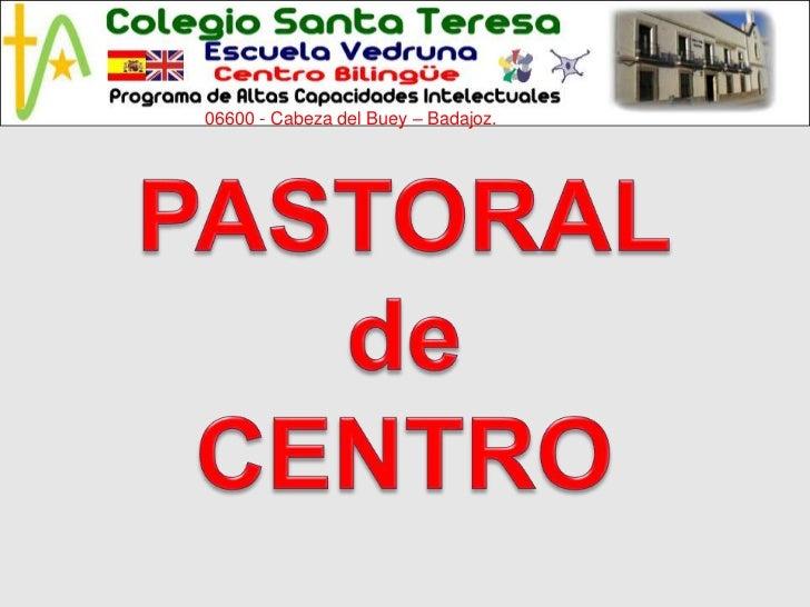 06600 - Cabeza del Buey – Badajoz.<br />06600 - Cabeza del Buey – Badajoz.<br />PASTORAL<br />de<br />CENTRO<br />