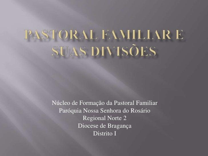 Pastoral Familiar e suas divisões<br />Núcleo de Formação da Pastoral Familiar<br />Paróquia Nossa Senhora do Rosário<br /...