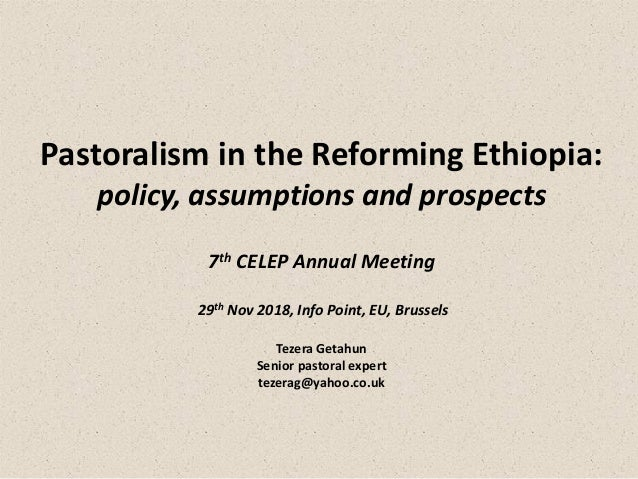 Pastoralism in the reforming Ethiopia: policy,assumption and