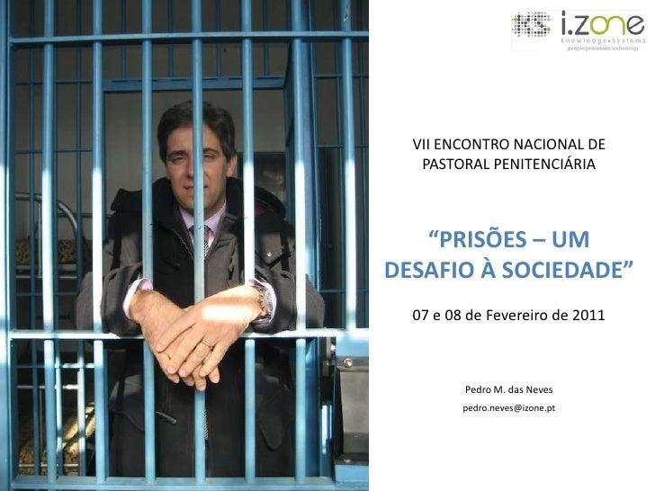 """VII ENCONTRO NACIONAL DE PASTORAL PENITENCIÁRIA <br />""""PRISÕES – UM DESAFIO À SOCIEDADE"""" <br />07 e 08 de Fevereiro de 201..."""