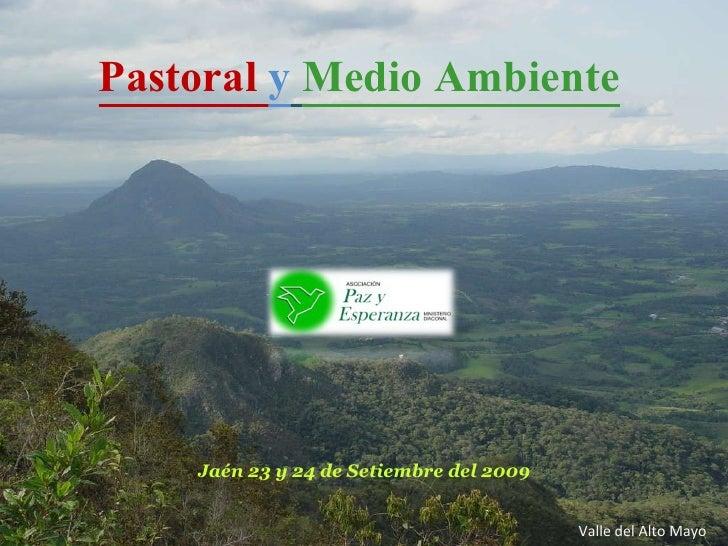 Pastoral  y   Medio Ambiente   Jaén 23 y 24 de Setiembre del 2009 Valle del Alto Mayo