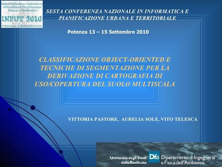 CLASSIFICAZIONE OBJECT-ORIENTED E TECNICHE DI SEGMENTAZIONE PER LA DERIVAZIONE DI CARTOGRAFIA DI USO/COPERTURA DEL SUOLO M...