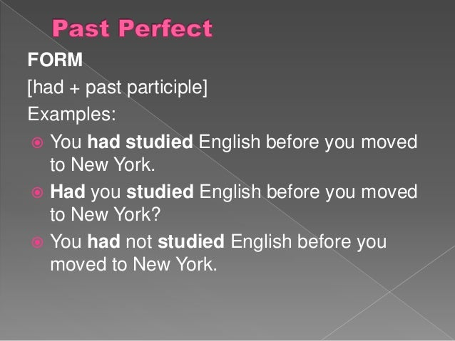 FORM [had + past participle] Examples:  You had studied English before you moved to New York.  Had you studied English b...