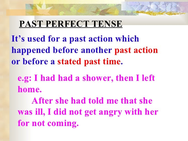 PAST PERFECT TENSE It's used for a past action which happened before another  past action  or before a  stated past time ....