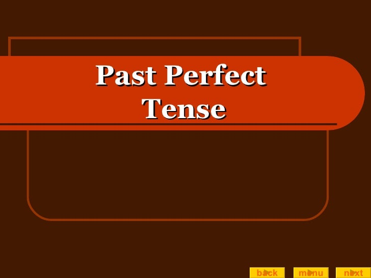 Past Perfect  Tense back menu next
