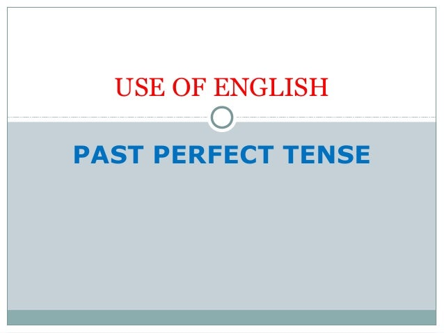 PAST PERFECT TENSE USE OF ENGLISH