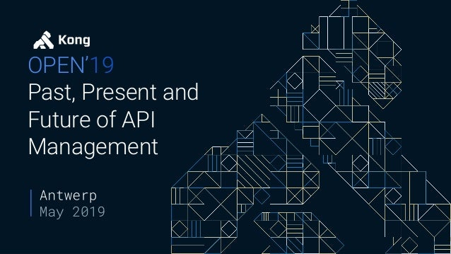 OPEN'19 Past, Present and Future of API Management