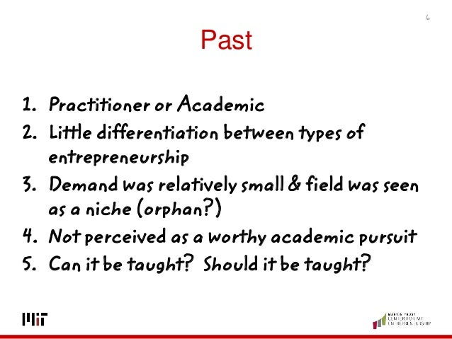 Past 1. Practitioner or Academic 2. Little differentiation between types of entrepreneurship 3. Demand was relatively smal...