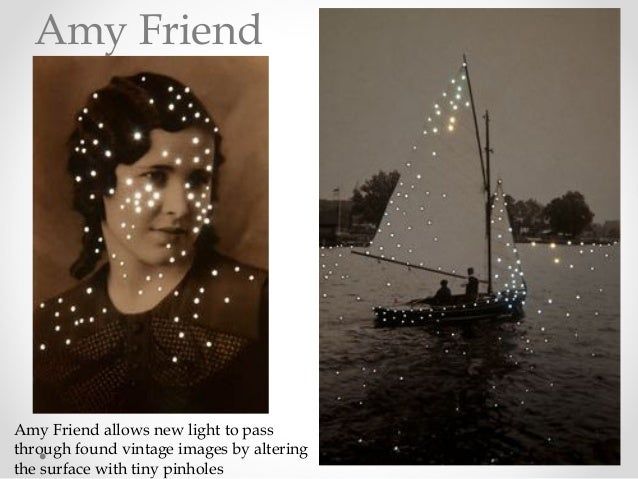 Amy Friend allows new light to pass through found vintage images by altering the surface with tiny pinholes Amy Friend