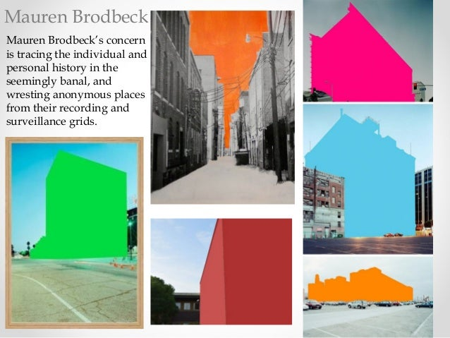Mauren Brodbeck Mauren Brodbeck's concern is tracing the individual and personal history in the seemingly banal, and wrest...