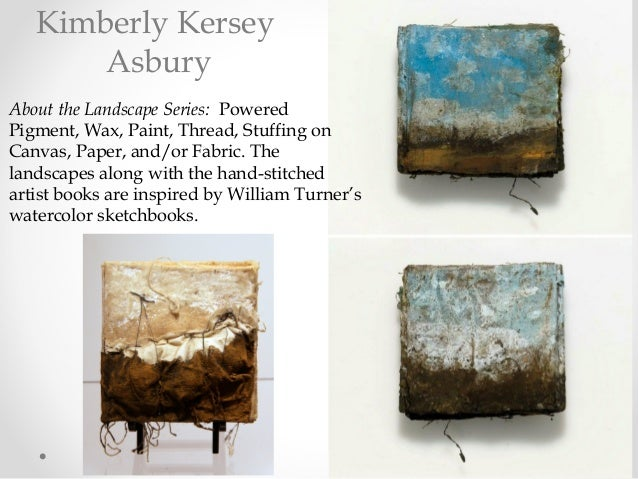 About the Landscape Series: Powered Pigment, Wax, Paint, Thread, Stuffingon Canvas, Paper, and/or Fabric. The landscapes...