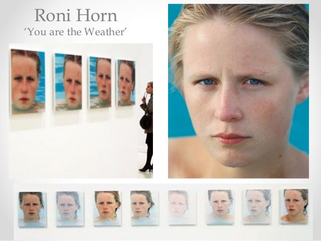 Roni Horn 'You are the Weather'