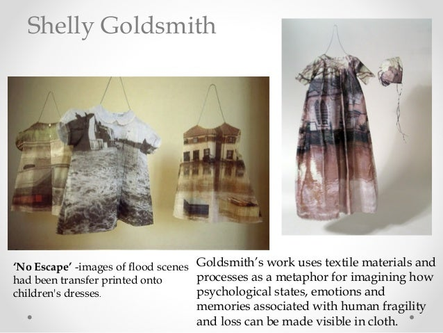 'No Escape' -images of flood scenes had been transfer printed onto children's dresses. Goldsmith's work uses textile mater...
