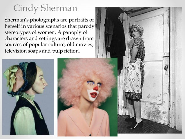 Sherman's photographs are portraits of herself in various scenarios that parody stereotypes of women. A panoply of charact...