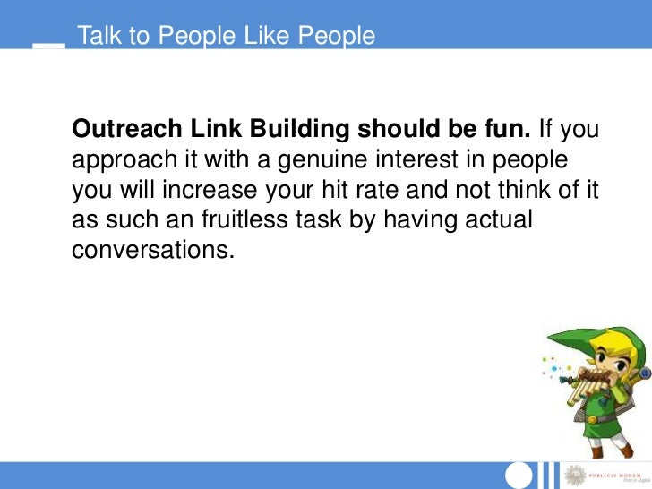 Talk to People Like PeopleOutreach Link Building should be fun. If youapproach it with a genuine interest in peopleyou wil...