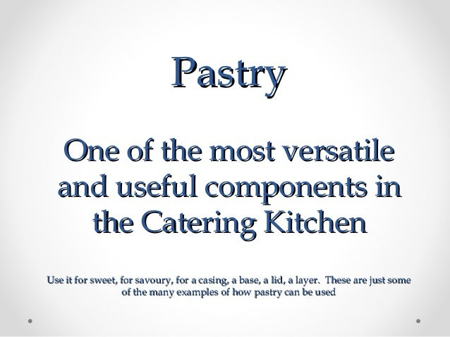 Pastry  One of the most versatile  and useful components in    the Catering KitchenUse it for sweet, for savoury, for a ca...