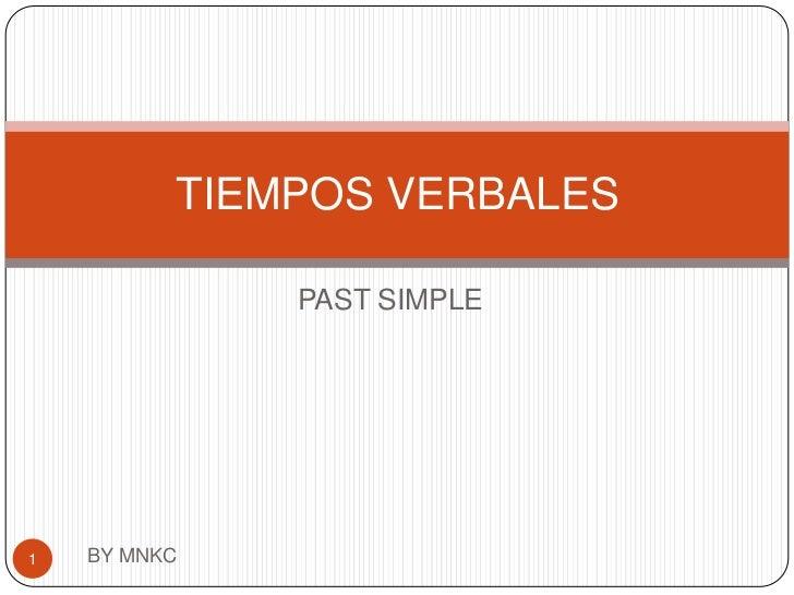 PAST SIMPLE<br />BY MNKC<br />1<br />TIEMPOS VERBALES<br />