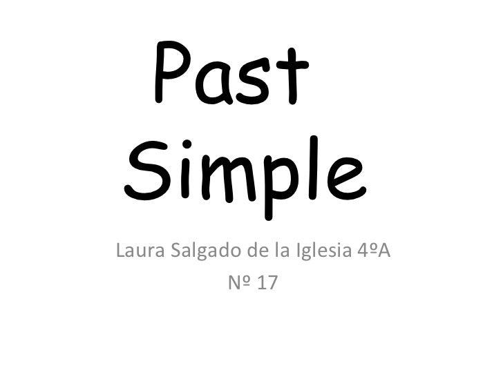 Past  Simple Laura Salgado de la Iglesia 4ºA Nº 17