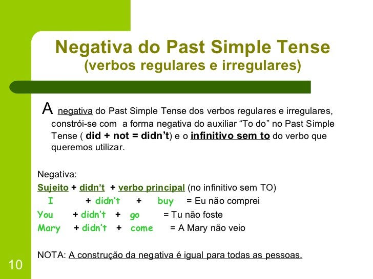 Negativa do Past Simple Tense (verbos regulares e irregulares) <ul><li>A  negativa  do Past Simple Tense dos verbos regula...