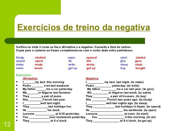 Exercícios de treino da negativa <ul><li>Verifica no slide 3 como se faz a afirmativa e a negativa. Consulta a lista de ve...