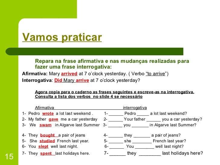 Vamos praticar <ul><li>Repara na frase afirmativa e nas mudanças realizadas para fazer uma frase interrogativa: </li></ul>...