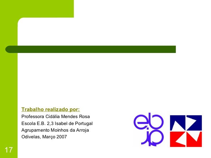 <ul><li>Trabalho realizado por: </li></ul><ul><li>Professora Cidália Mendes Rosa </li></ul><ul><li>Escola E.B. 2,3 Isabel ...