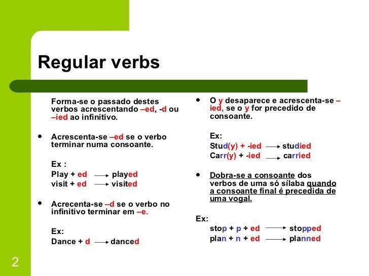 Regular verbs <ul><li>Forma-se o passado destes verbos acrescentando  –ed , - d  ou  –ied  ao infinitivo. </li></ul><ul><l...