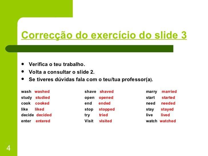 Correcção do exercício do slide 3 <ul><li>Verifica o teu trabalho. </li></ul><ul><li>Volta a consultar o slide 2.  </li></...