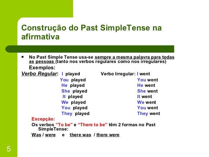 Construção do Past SimpleTense na afirmativa <ul><li>No Past Simple Tense usa-se  sempre a mesma palavra para todas as   p...