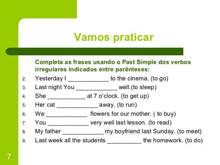 Vamos praticar <ul><li>Completa as frases usando o Past Simple dos verbos irregulares indicados entre parênteses: </li></u...