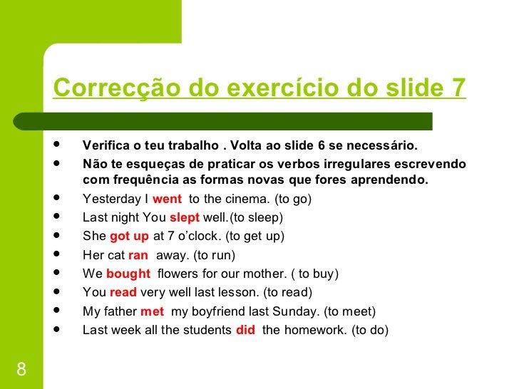 Correcção do exercício do slide 7 <ul><li>Verifica o teu trabalho . Volta ao slide 6 se necessário. </li></ul><ul><li>Não ...