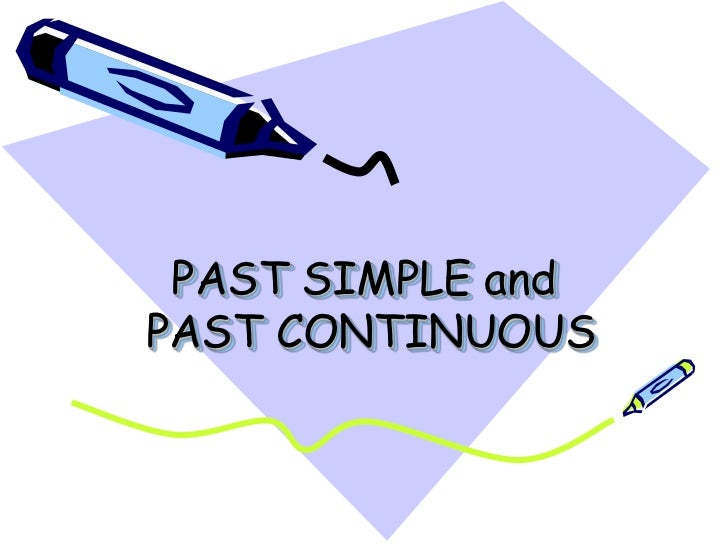 PAST SIMPLE andPAST CONTINUOUS