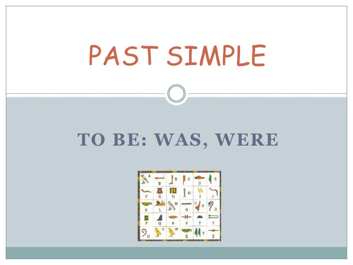 PAST SIMPLE<br />TO BE: Was, were<br />