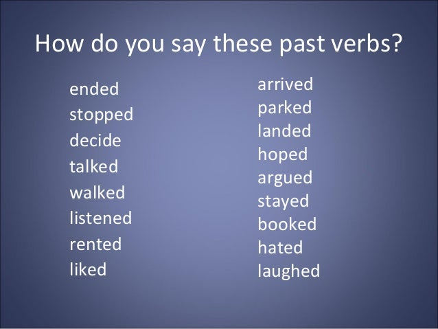 How do you say these past verbs? ended stopped decide talked walked listened rented liked arrived parked landed hoped argu...