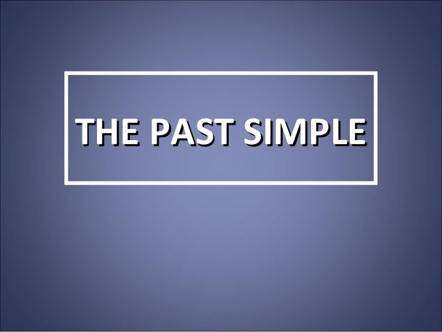 THE PAST SIMPLETHE PAST SIMPLE