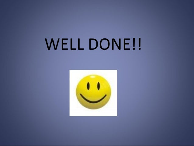 WELL DONE!!