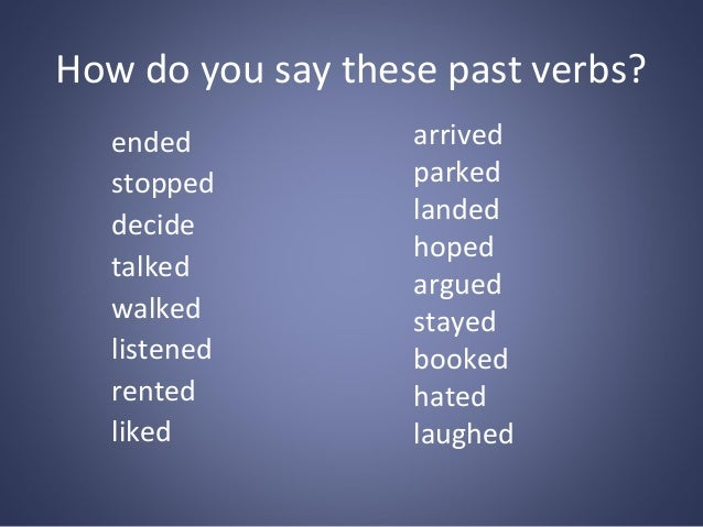 How do you say these past verbs? ended stopped decide talked walked listened rented liked  arrived parked landed hoped arg...