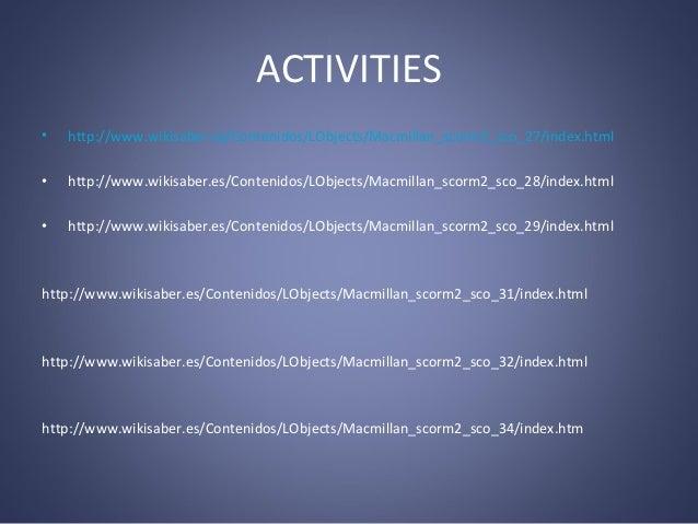 ACTIVITIES •  http://www.wikisaber.es/Contenidos/LObjects/Macmillan_scorm2_sco_27/index.html  •  http://www.wikisaber.es/C...