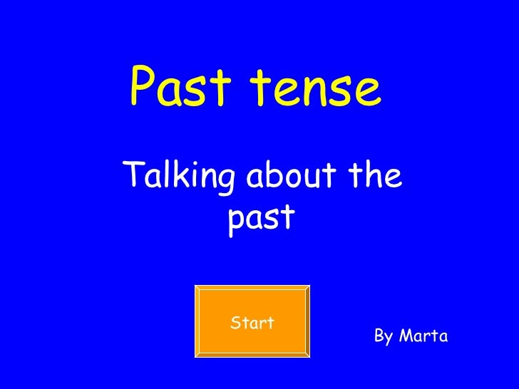Past tense Talking about the past Start By Marta