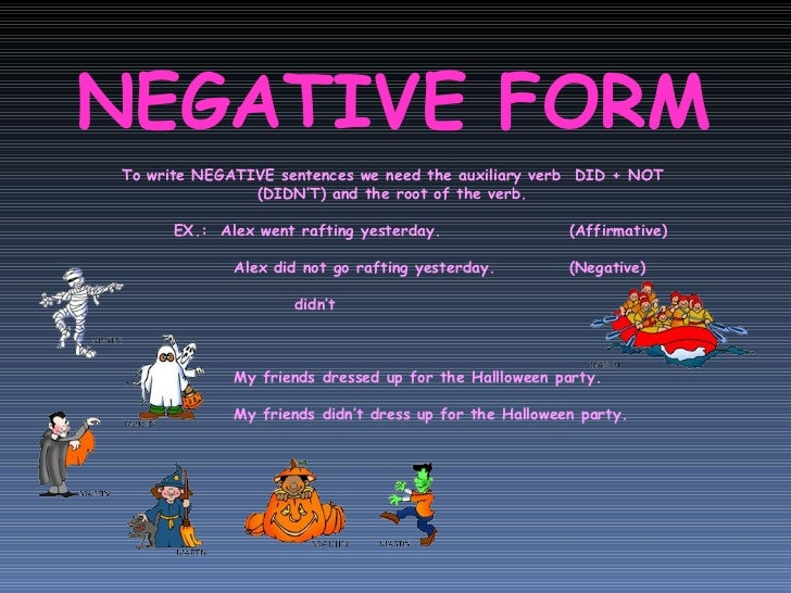 NEGATIVE FORM To write NEGATIVE sentences we need the auxiliary verb  DID + NOT (DIDN'T) and the root of the verb. EX.:  A...