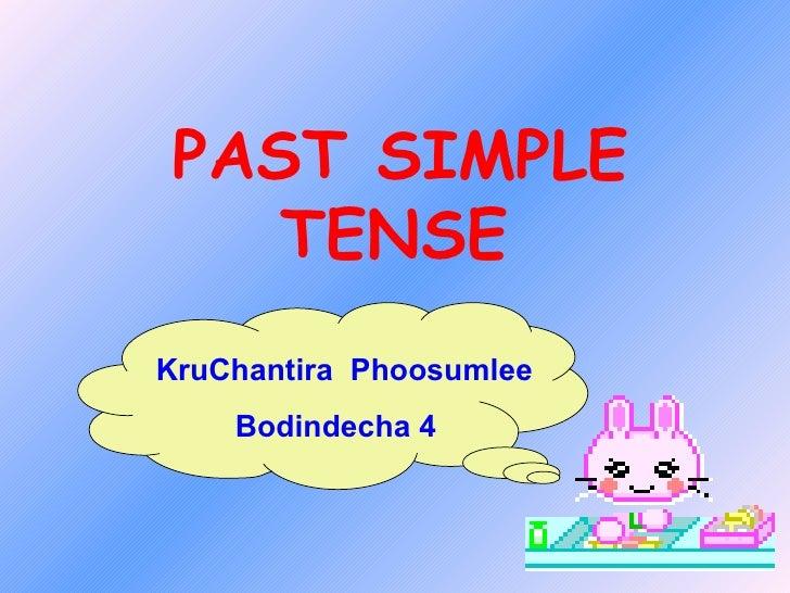 PAST SIMPLE TENSE   KruChantira  Phoosumlee Bodindecha 4