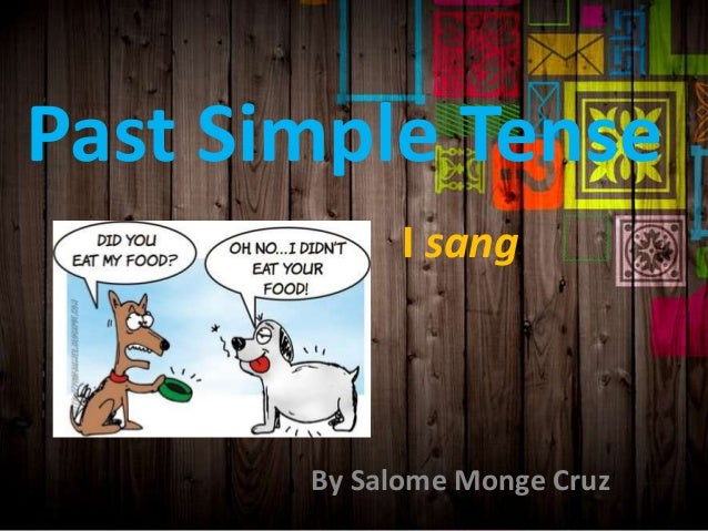 Past Simple Tense I sang  By Salome Monge Cruz