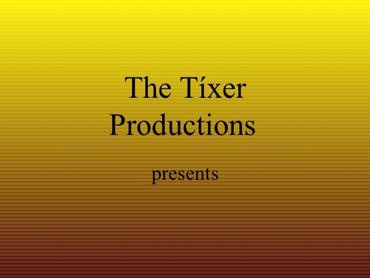 The Tíxer Productions   presents